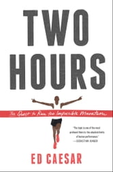 Two Hours - The Quest to Run the Impossible Marathon ebook by Ed Caesar