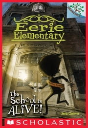 Eerie Elementary #1: The School Is Alive! (A Branches Book) ebook by Jack Chabert,Sam Ricks