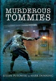 Murderous Tommies ebook by Julian Putkowski,Mark Dunning