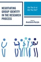 Negotiating Group Identity in the Research Process - Are You In or Are You Out? ebook by Anastacia Kurylo, Wilfredo Alvarez, Nicole T. Castro,...