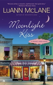 Moonlight Kiss - A Cricket Creek Novel ebook by LuAnn McLane