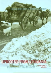 UPROOTED FROM LITHUANIA - MEMOIRS LIVING HISTORY ebook by HILDEGARD MUTTERSBACH GAMLIN