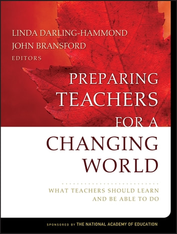 Preparing Teachers for a Changing World - What Teachers Should Learn and Be Able to Do ebook by