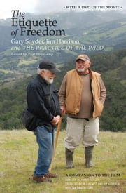 The Etiquette of Freedom - Gary Snyder, Jim Harrison, and The Practice of the Wild ebook by Jim Harrison,Paul Ebenkamp,Gary  Snyder