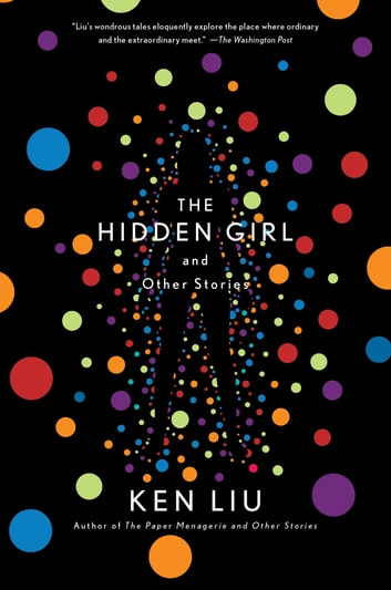 The Hidden Girl and Other Stories ebook by Ken Liu