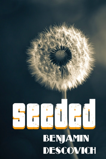 Seeded - Flash Fiction ebook by Benjamin Descovich