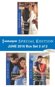 Harlequin Special Edition June 2016 Box Set 2 of 2 - His Destiny Bride\Lucy & the Lieutenant\The Firefighter's Family Secret ebook by Christyne Butler,Helen Lacey,Shirley Jump