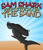 Sam Shark Gets Stuck on the Sand - Children's Books and Bedtime Stories For Kids eBook by Speedy Publishing