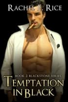 Temptation In Black - Blackstone, #2 ebook by Rachel E Rice