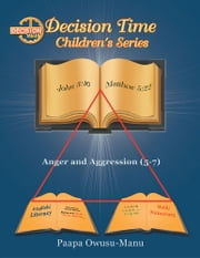 Decision Time Children's Series - Anger and Aggression (5-7) ebook by Paapa Owusu-Manu
