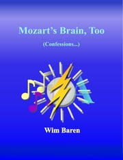 Mozart's Brain, Too: Confessions ebook by Wim Baren
