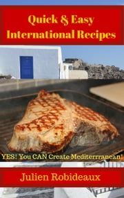 Quick & Easy International Recipes ebook by julien Robideaux