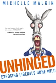 Unhinged - Exposing Liberals Gone Wild ebook by Michelle Malkin