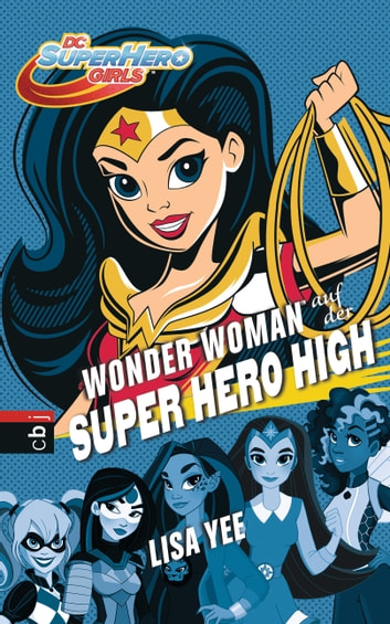 WONDER WOMAN auf der SUPER HERO HIGH ebook by Lisa Yee
