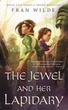 The Jewel and Her Lapidary 電子書籍 by Fran Wilde