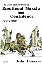 The Quick Start for Building Emotional Muscle and Confidence - Book One ebook by John Mercer