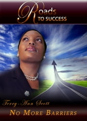 Roads to Success: No More Barriers ebook by Terryann Scott