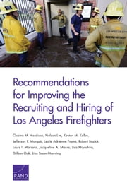 Recommendations for Improving the Recruiting and Hiring of Los Angeles Firefighters ebook by Chaitra M. Hardison,Nelson Lim,Kirsten M. Keller,Jefferson P. Marquis,Leslie Adrienne Payne,Robert Bozick,Louis T. Mariano,Jacqueline A. Mauro,Lisa Miyashiro,Gillian S. Oak,Lisa Saum-Manning