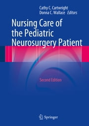 Nursing Care of the Pediatric Neurosurgery Patient ebook by Cathy C. Cartwright,Donna C. Wallace