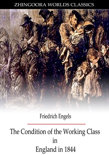 The Condition Of The Working-Class In England In 1844 - With A Preface Written In 1892 ebook by Frederick Engels