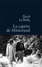 La captive de Mitterrand ebook by David Le Bailly