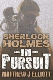 Sherlock Holmes in Pursuit ebook by Matthew J Elliott