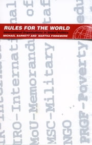 Rules for the World - International Organizations in Global Politics ebook by Michael Barnett,Martha Finnemore