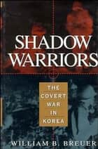 Shadow Warriors ebook by William B. Breuer