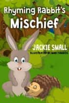 Rhyming Rabbit's Mischief ebook by Jackie Small