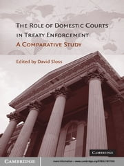 The Role of Domestic Courts in Treaty Enforcement - A Comparative Study ebook by David  Sloss