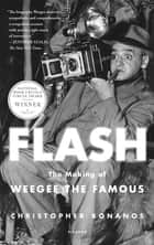 Flash: The Making of Weegee the Famous ebook by Christopher Bonanos