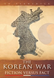 The Korean War - FICTION VERSUS FACT ebook by Ed Parmenter