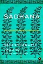 Sadhana - The Classic of Indian Spirituality ebook by Rabindranath Tagore