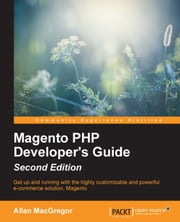 Magento PHP Developer's Guide - Second Edition ebook by Allan MacGregor