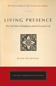 Living Presence (Revised) - The Sufi Path to Mindfulness and the Essential Self ebook by Kabir Edmund Helminski