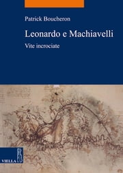 Leonardo e Machiavelli - Vite incrociate ebook by Patrick Boucheron