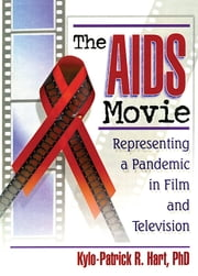 The AIDS Movie - Representing a Pandemic in Film and Television ebook by Kylo-Patrick R Hart