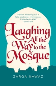 Laughing All the Way to the Mosque - The Misadventures of a Muslim Woman ebook by Zarqa Nawaz