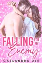 Falling For My Enemy ebook by Cassandra Dee