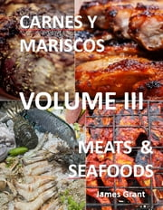 Volume III - Meats & Seafoods ebook by James Grant