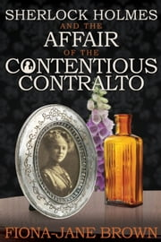 Sherlock Holmes and The Affair of The Contentious Contralto ebook by Fiona-Jane Brown
