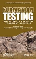 Formation Testing: Low Mobility Pressure Transient Analysis ebook by Wilson C. Chin, Yanmin Zhou, Yongren Feng,...