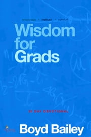 Wisdom for Graduates ebook by Boyd Bailey