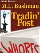 Tradin' Post ebook by M.L. Bushman