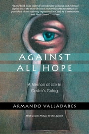 Against All Hope - A Memoir of Life in Castro's Gulag ebook by Armando Valladares
