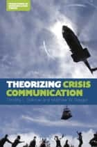 Theorizing Crisis Communication ebook by Timothy L. Sellnow, Matthew W. Seeger
