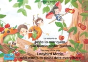 "La historia de Anita la mariquita, que quería pintar puntos. Español-Inglés. / The story of the little Ladybird Marie, who wants to paint dots everythere. Spanish-English - Tomo 1 del libro y la serie de audiolibro ""Anita la mariquita"" / Number 1 from the books and radio plays series ""Ladybird Marie"" ebook by Wolfgang Wilhelm, Marienkäfer Marie Kinderbuchverlag, Wolfgang Wilhelm,..."