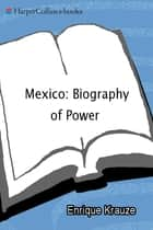 Mexico - Biogaphy of Power ebook by Enrique Krauze