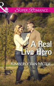 A Real Live Hero (Mills & Boon Superromance) (The Sinclairs of Alaska, Book 2) ebook by Kimberly Van Meter