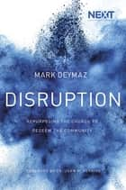 Disruption - Repurposing the Church to Redeem the Community eBook by Mark DeYmaz